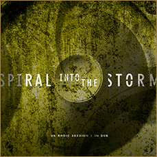 Spiral Into The Storm: UK Radio Session > In Dub